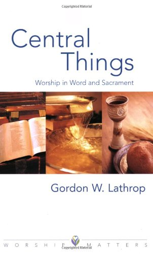 Central Things Worship in Word and Sacrament  2005 edition cover