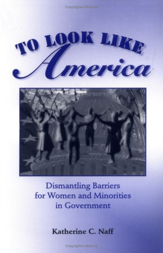 To Look Like America Dismantling Barriers for Women and Minorities in Government  2001 edition cover