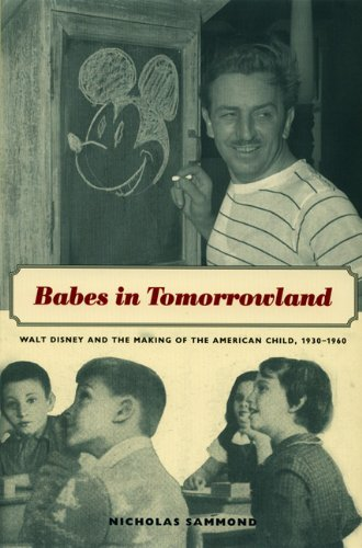 Babes in Tomorrowland Walt Disney and the Making of the American Child, 1930-1960  2005 edition cover