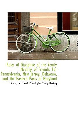 Rules of Discipline of the Yearly Meeting of Friends : For Pennsylvania, New Jersey, Delaware, and Th  2009 edition cover