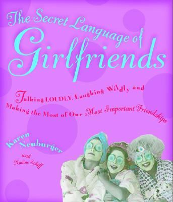 Secret Language of Girlfriends Talking Loudly, Laughing Wildly, and Making the Most of Our Most Important Friendships  2005 9781401301637 Front Cover