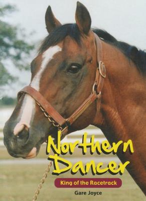 Northern Dancer King of the Racetrack  2010 9781554551637 Front Cover