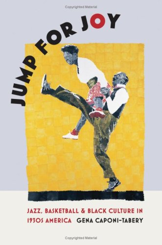 Jump for Joy Jazz, Basketball, and Black Culture in 1930s America  2008 9781558496637 Front Cover
