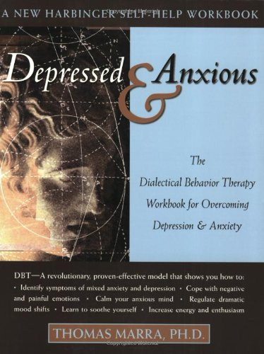 Depressed and Anxious The Dialectical Behavior Therapy Workbook for Overcoming Depression and Anxiety  2004 (Workbook) edition cover