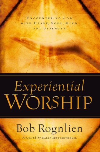 Experiential Worship Encountering God with Heart, Soul, Mind, and Strength  2005 edition cover