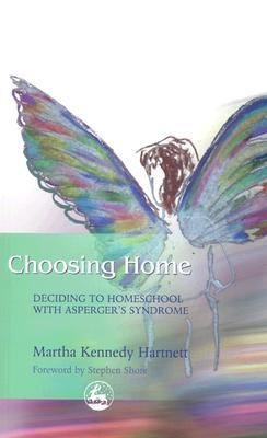 Choosing Home Deciding to Homeschool with Asperger's Syndrome  2003 9781843107637 Front Cover