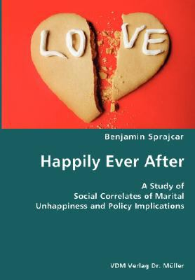 Happily Ever after- a Study of Social Correlates of Marital Unhappiness and Policy Implications N/A 9783836428637 Front Cover