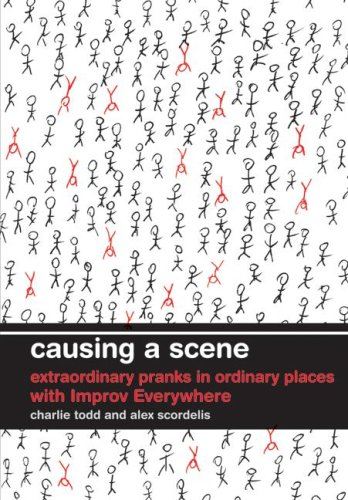 Causing a Scene Extraordinary Pranks in Ordinary Places with Improv Everywhere  2009 9780061703638 Front Cover