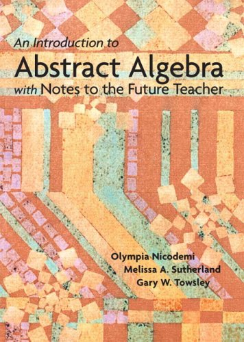 Introduction to Abstract Algebra with Notes to the Future Teacher   2007 edition cover