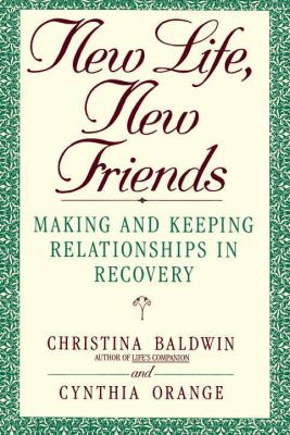 New Life, New Friends Making and Keeping Relationships in Recovery  1993 9780553354638 Front Cover