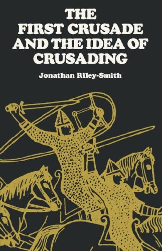 First Crusade and the Idea of Crusading   1986 (Reprint) edition cover