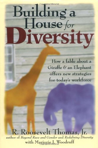 Building a House for Diversity How a Fable about a Giraffe and an Elephant Offers New Strategies for Today's Workforce  2000 edition cover