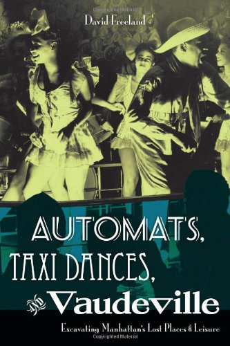 Automats, Taxi Dances, and Vaudeville Excavating Manhattan's Lost Places of Leisure  2009 edition cover