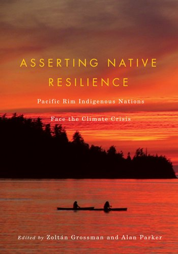 Asserting Native Resilience Pacific Rim Indigenous Nations Face the Climate Crisis N/A edition cover