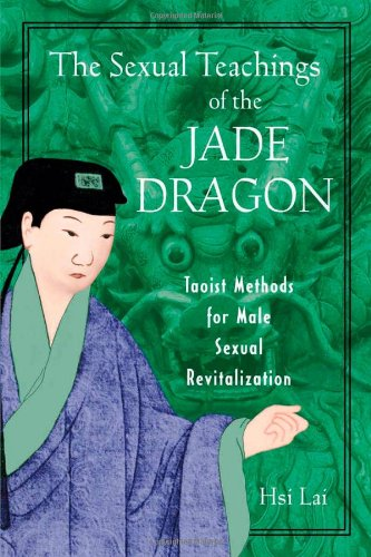Sexual Teachings of the Jade Dragon Taoist Methods for Male Sexual Revitalization  2002 9780892819638 Front Cover