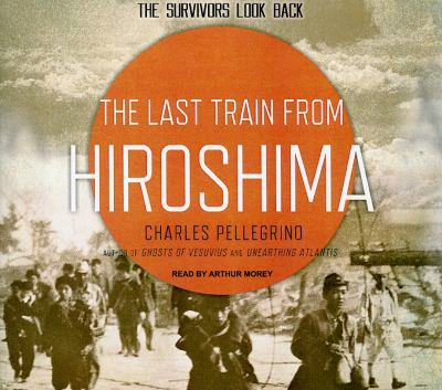 The Last Train from Hiroshima: The Survivors Look Back  2010 9781400145638 Front Cover