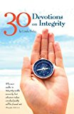 30 Devotions on Integrity Whoever Walks Integrity Walks Securely, But Who Ever Takes Crooked Paths Will Be Found Out. N/A 9781490331638 Front Cover