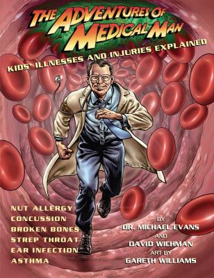 Adventures of Medical Man Kids' Illnesses and Injuries Explained  2010 9781554512638 Front Cover