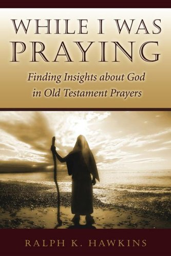While I Was Praying : Finding Insights about God in Old Testament Prayers 1st 2006 (Annotated) 9781573124638 Front Cover