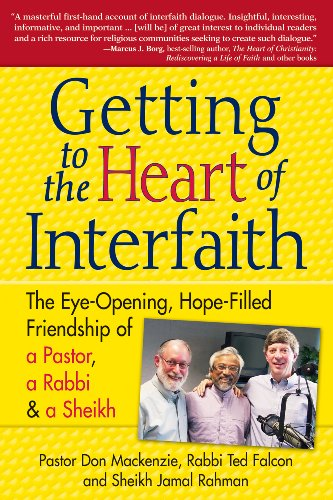 Getting to the Heart of Interfaith The Eye-Opening, Hope-Filled Friendship of a Pastor, a Rabbi and a Sheikh  2009 edition cover