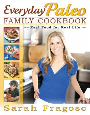 Everyday Paleo Family Cookbook Real Food for Real Life N/A 9781936608638 Front Cover
