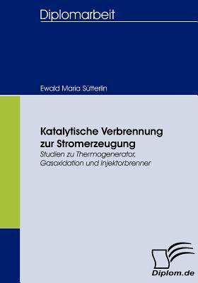 Katalytische Verbrennung Zur Stromerzeugung   2008 9783836658638 Front Cover