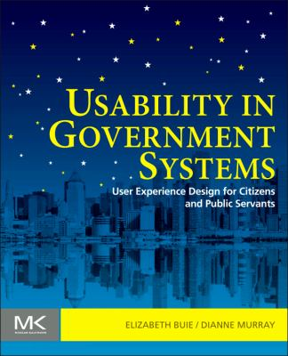 Usability in Government Systems User Experience Design for Citizens and Public Servants  2012 9780123910639 Front Cover