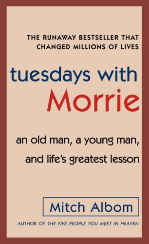 Tuesdays with Morrie An Old Man, a Young Man, and Life's Greatest Lesson N/A edition cover