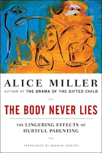 Body Never Lies The Lingering Effects of Hurtful Parenting  2006 edition cover