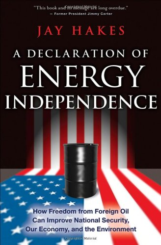 Declaration of Energy Independence How Freedom from Foreign Oil Can Improve National Security, Our Economy, and the Environment  2008 edition cover