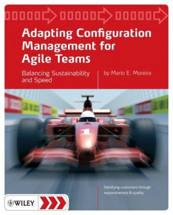 Adapting Configuration Management for Agile Teams Balancing Sustainability and Speed  2010 9780470746639 Front Cover