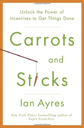 Carrots and Sticks Unlock the Power of Incentives to Get Things Done  2010 edition cover