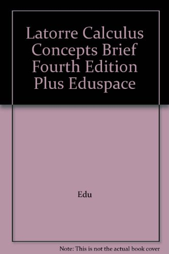 Latorre Calculus Concepts Brief Fourth Edition Plus Eduspace 4th 2007 9780618982639 Front Cover