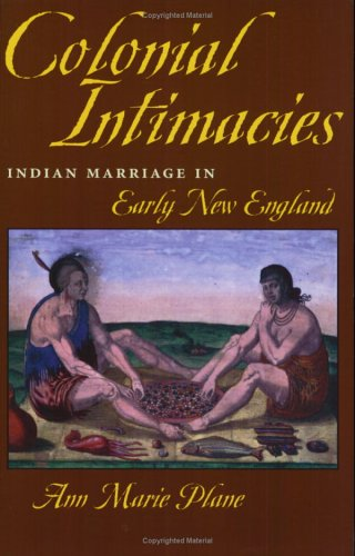 Colonial Intimacies Indian Marriage in Early New England  2000 (Reprint) 9780801483639 Front Cover