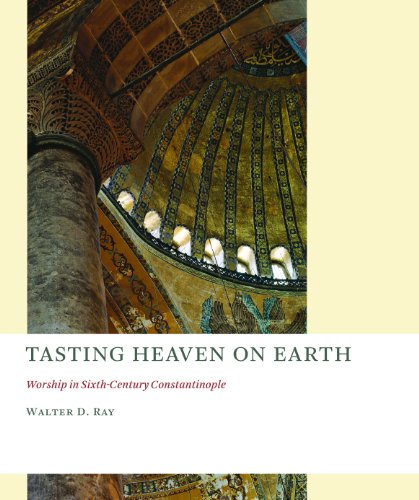 Tasting Heaven on Earth Worship in Sixth-Century Constantinople  2011 9780802866639 Front Cover