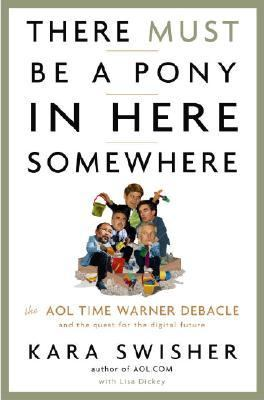 There Must Be a Pony in Here Somewhere The AOL Time Warner Debacle and the Quest for the Digital Future  2003 9781400049639 Front Cover