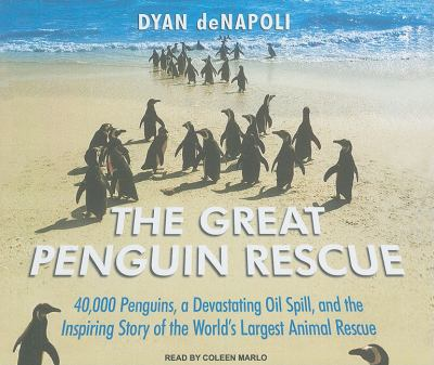 The Great Penguin Rescue: 40,000 Penguins, a Devastating Oil Spill, and the Inspiring Story of the World's Largest Animal Rescue  2010 9781400119639 Front Cover