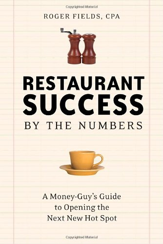 Restaurant Success by the Numbers A Money-Guy's Guide to Opening the Next Hot Spot  2007 edition cover