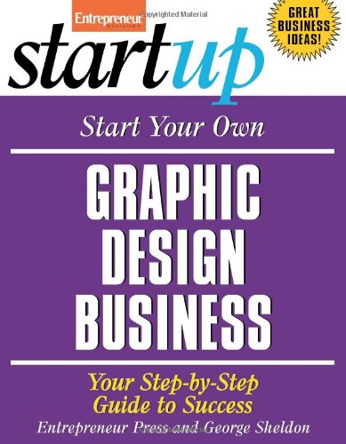 Start Your Own Graphic Design Business Your Step-by-Step Guide to Success  2008 edition cover