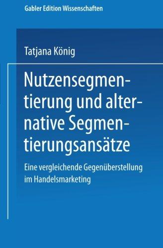 Nutzensegmentierung und Alternative Segmentierungsansatze Eine Vergleichende Gegenuberstellung Im Handelsmarketing  2001 9783824474639 Front Cover
