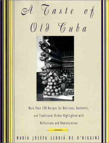 Taste of Old Cuba More Than 150 Recipes for Delicious, Authentic, and Traditional Dishes N/A 9780060169640 Front Cover