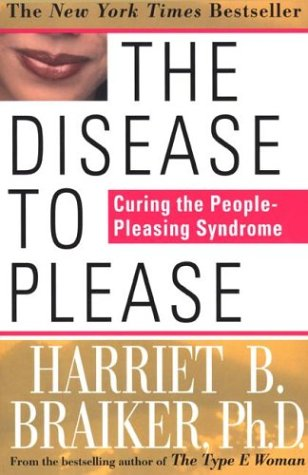 Disease to Please Curing the People-Pleasing Syndrome  2002 edition cover