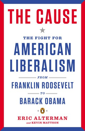 Cause The Fight for American Liberalism from Franklin Roosevelt to Barack Obama N/A edition cover