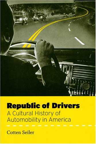 Republic of Drivers A Cultural History of Automobility in America  2007 edition cover