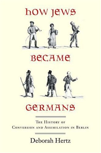 How Jews Became Germans The History of Conversion and Assimilation in Berlin  2009 edition cover