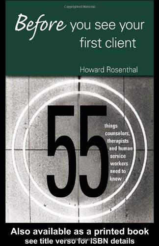 Before You See Your First Client 55 Things Counselors, Therapists and Human Service Workers Need to Know  2005 edition cover