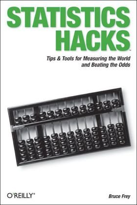 Statistics Hacks Tips and Tools for Measuring the World and Beating the Odds  2006 edition cover