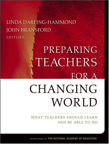 Preparing Teachers for a Changing World What Teachers Should Learn and Be Able to Do  2005 edition cover