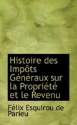 Histoire des Imp�ts G�n�raux Sur la Propri�t� et le Revenu  N/A edition cover