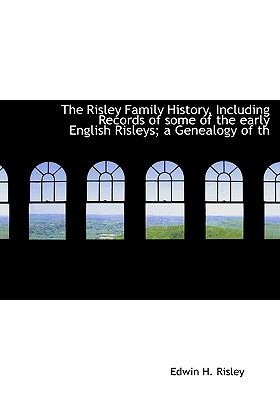 Risley Family History, Including Records of Some of the Early English Risleys; a Genealogy of Th N/A 9781115400640 Front Cover